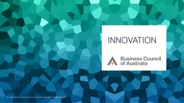 For more information on Innovation please go to  http://www.bca.com.au/publications/building-australias-innovation-system ...
