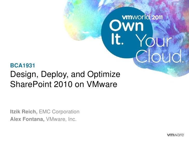BCA1931Design, Deploy, and OptimizeSharePoint 2010 on VMwareItzik Reich, EMC CorporationAlex Fontana, VMware, Inc.