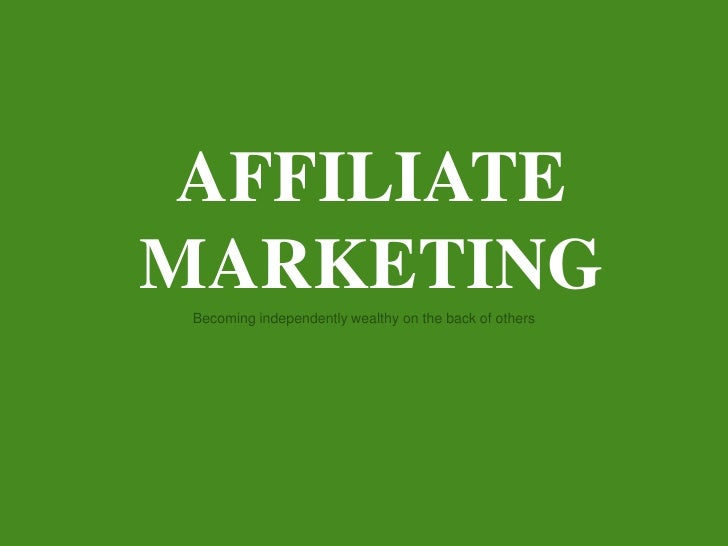 AFFILIATE<br />MARKETING<br />Becomingindependentlywealthy on the back of others<br />