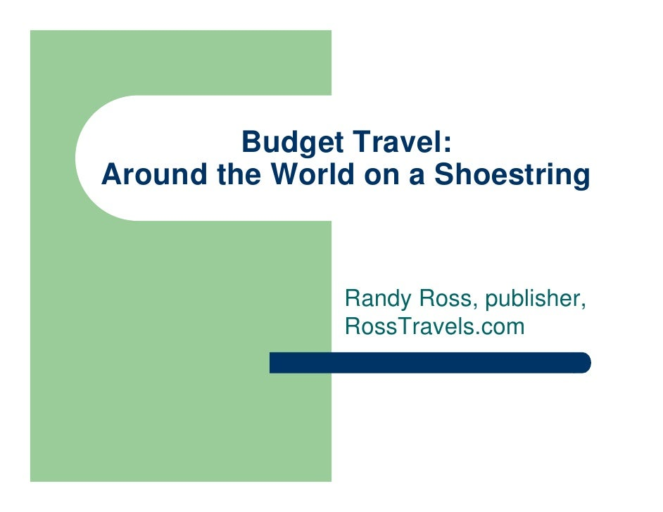 Budget Travel:Around the World on a Shoestring               Randy Ross, publisher,               RossTravels.com