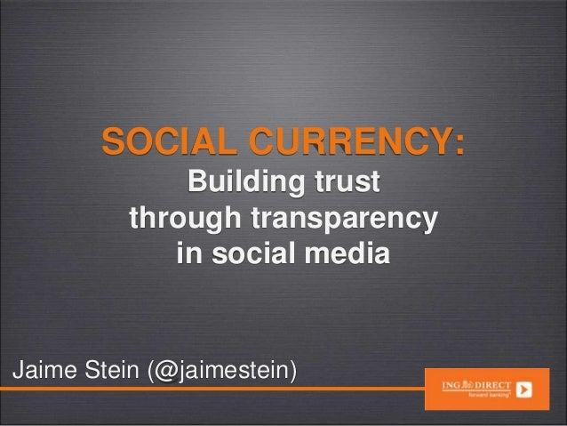 SOCIAL CURRENCY: Building trust through transparency in social media Jaime Stein (@jaimestein)