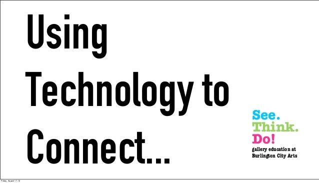 Using                        Technology to   See.                                        Think.Friday, August 17, 12      ...