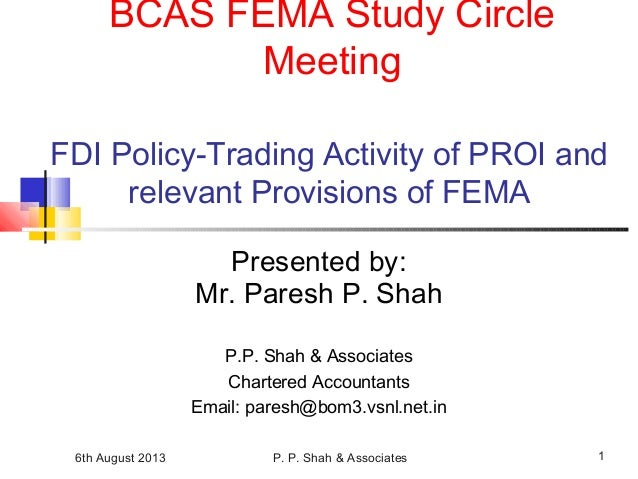 6th August 2013 P. P. Shah & Associates 1 FDI Policy-Trading Activity of PROI and relevant Provisions of FEMA Presented by...