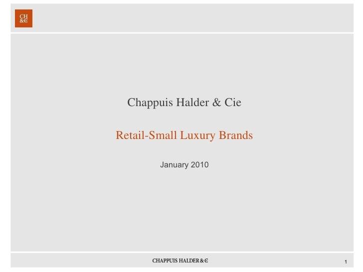 <ul><li>Chappuis Halder & Cie </li></ul><ul><li>Retail-Small Luxury Brands </li></ul><ul><li>January 2010 </li></ul>