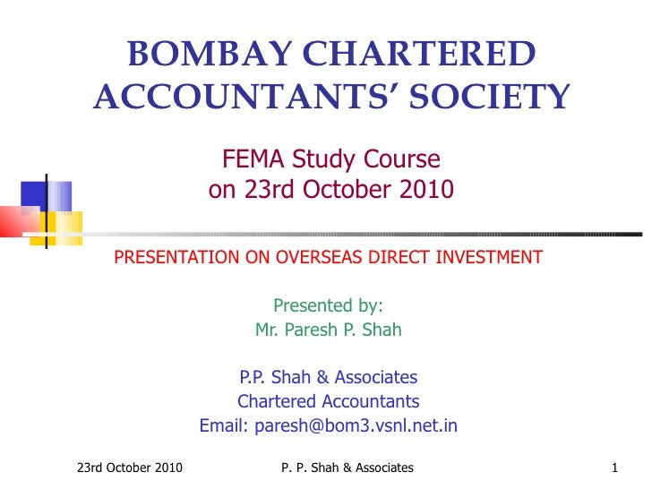 BOMBAY CHARTERED ACCOUNTANTS' SOCIETY FEMA Study Course on 23rd October 2010 PRESENTATION ON OVERSEAS DIRECT INVESTMENT Pr...