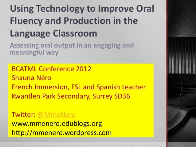 Using Technology to Improve OralFluency and Production in theLanguage ClassroomAssessing oral output in an engaging andmea...