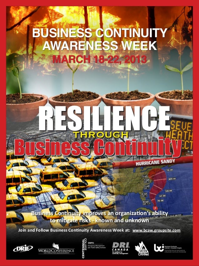 BUSINESS CONTINUITY       AWARENESS WEEK               MARCH 18-22, 2013         RESILIENCE      THROUGHBusiness Continuit...