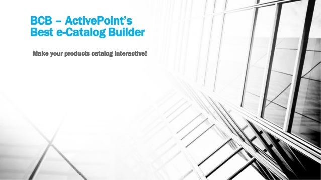 BCB – ActivePoint's Best e-Catalog Builder Make your products catalog interactive!