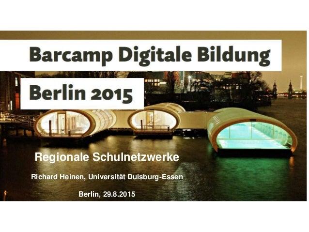 Regionale Schulnetzwerke Richard Heinen, Universität Duisburg-Essen Berlin, 29.8.2015