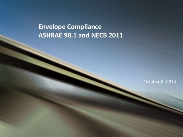 October 8, 2014  Envelope Compliance  ASHRAE 90.1 and NECB 2011