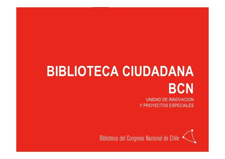BIBLIOTECA CIUDADANA                  BCN                UNIDAD DE INNOVACION             Y PROYECTOS ESPECIALES