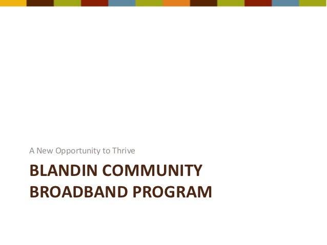 A New Opportunity to ThriveBLANDIN COMMUNITYBROADBAND PROGRAM