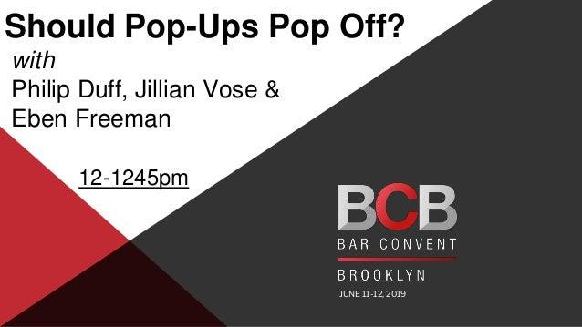 JUNE 11-12, 2019 Should Pop-Ups Pop Off? with Philip Duff, Jillian Vose & Eben Freeman 12-1245pm