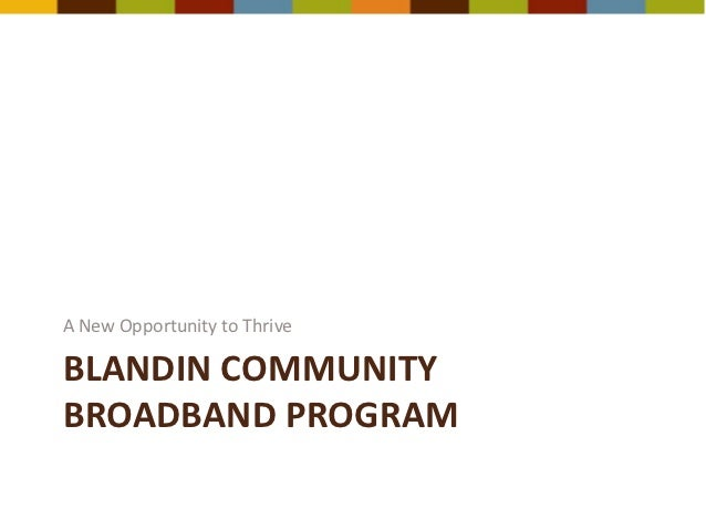 A New Opportunity to ThriveBLANDIN COMMUNITYBROADBAND PROGRAM