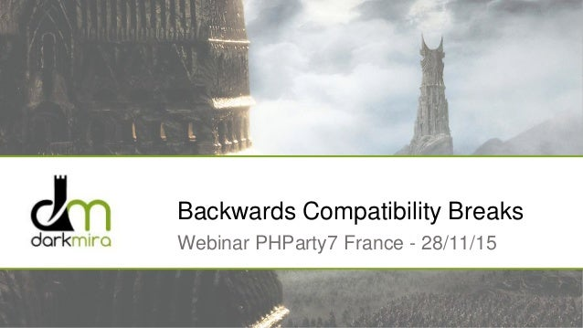 Backwards Compatibility Breaks Webinar PHParty7 France - 28/11/15