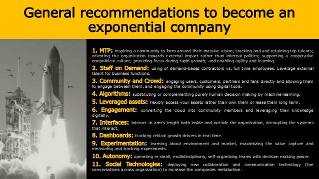 General recommendations to become an exponential company 1. MTP: inspiring a community to form around their massive vision...
