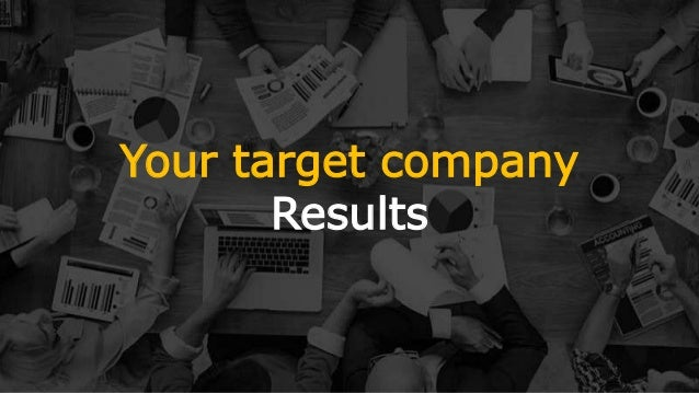 Your target company Results