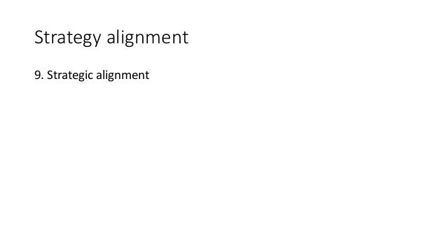Strategy alignment 9. Strategic alignment