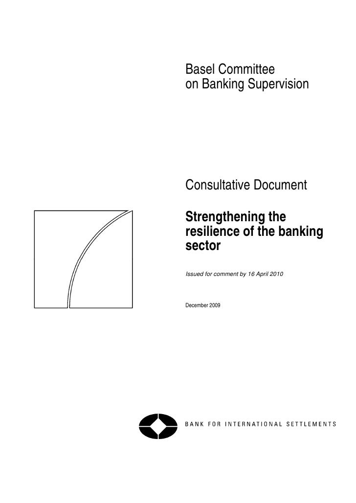 Basel Committee on Banking Supervision     Consultative Document  Strengthening the resilience of the banking sector Issue...