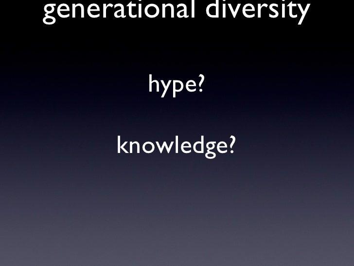 generational diversity hype? knowledge?