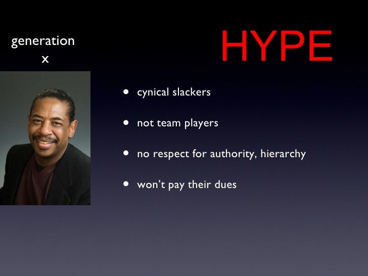 <ul><li>cynical slackers </li></ul><ul><li>not team players </li></ul><ul><li>no respect for authority, hierarchy </li></u...