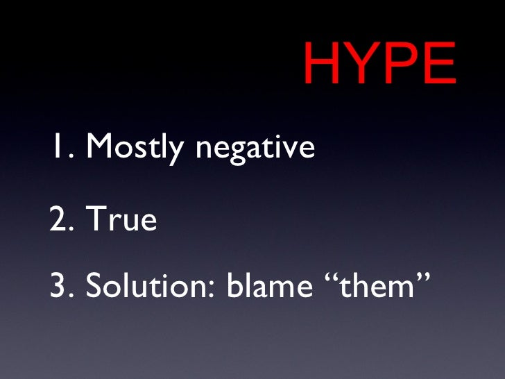 """1. Mostly negative HYPE 2. True 3. Solution: blame """"them"""""""