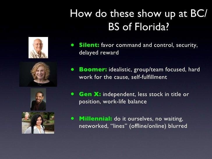<ul><li>Silent:   favor command and control, security, delayed reward </li></ul><ul><li>Boomer:  idealistic, group/team fo...