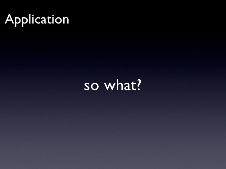 so what? Application