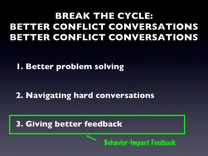 BREAK THE CYCLE: BETTER CONFLICT CONVERSATIONS BETTER CONFLICT CONVERSATIONS <ul><li>1. Better problem solving </li></ul><...