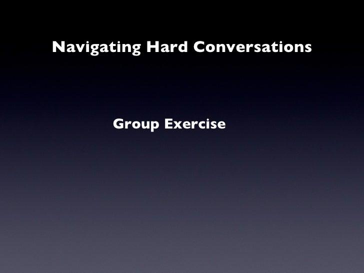 Navigating Hard Conversations <ul><li>Group Exercise </li></ul>