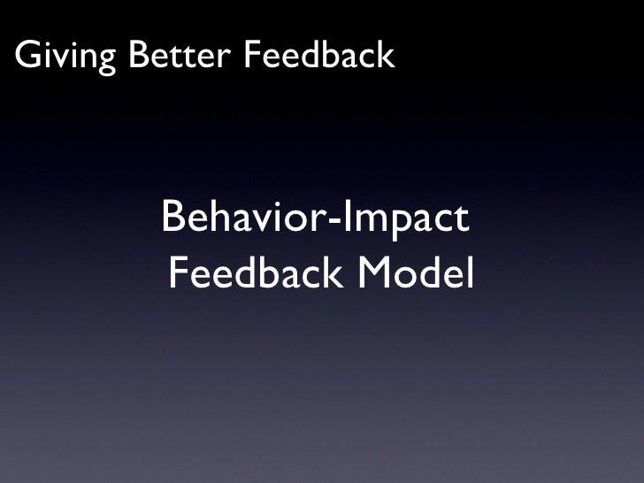 Giving Better Feedback Behavior-Impact  Feedback Model