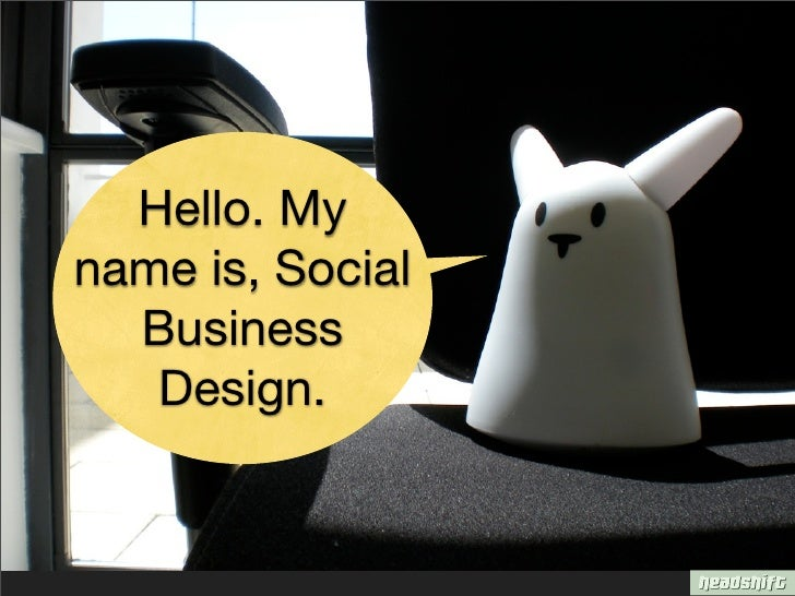 Hello. My name is, Social   Business    Design.