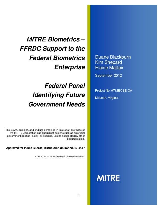1Duane BlackburnKim ShepardElaine MattairSeptember 2012Project No: 0712ECSE-CAMcLean, VirginiaMITRE Biometrics –FFRDC Supp...