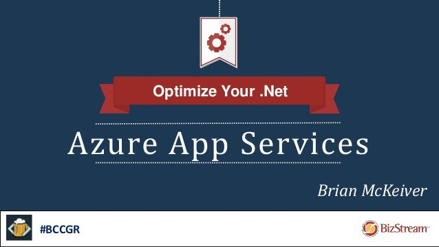 Azure App Services Optimize Your .Net #BCCGR Brian McKeiver