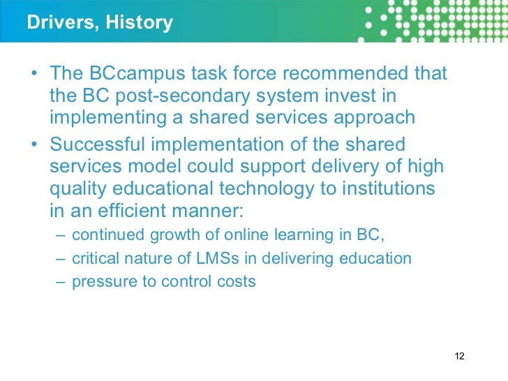Drivers, History <ul><li>The BCcampus task force recommended that the BC post-secondary system invest in implementing a sh...