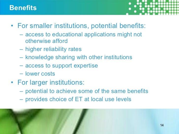 Benefits <ul><li>For smaller institutions, potential benefits: </li></ul><ul><ul><li>access to educational applications mi...
