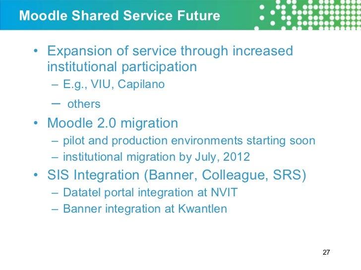 Moodle Shared Service Future  <ul><li>Expansion of service through increased institutional participation </li></ul><ul><ul...