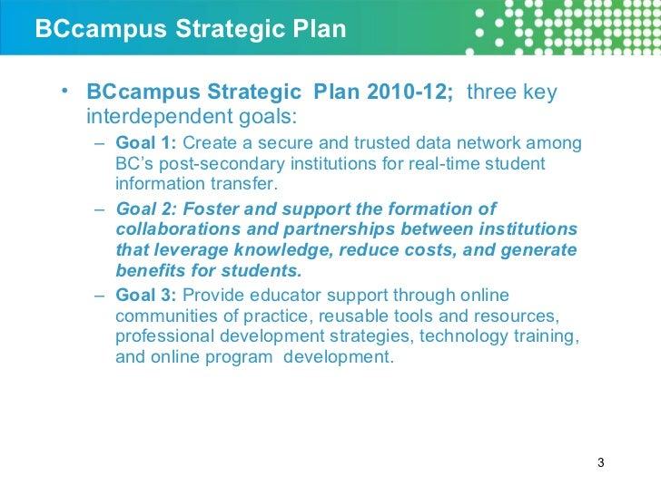 BCcampus Strategic Plan <ul><li>BCcampus Strategic  Plan 2010-12;   three key interdependent goals: </li></ul><ul><ul><li>...
