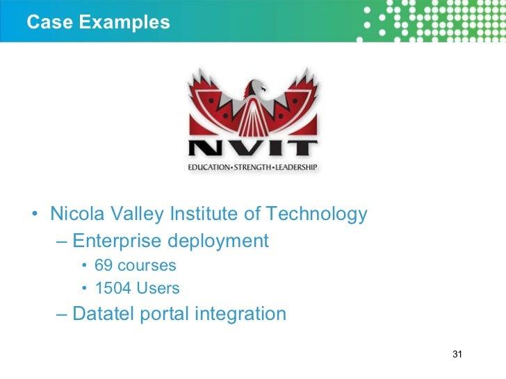 Case Examples <ul><li>Nicola Valley Institute of Technology </li></ul><ul><ul><li>Enterprise deployment </li></ul></ul><ul...