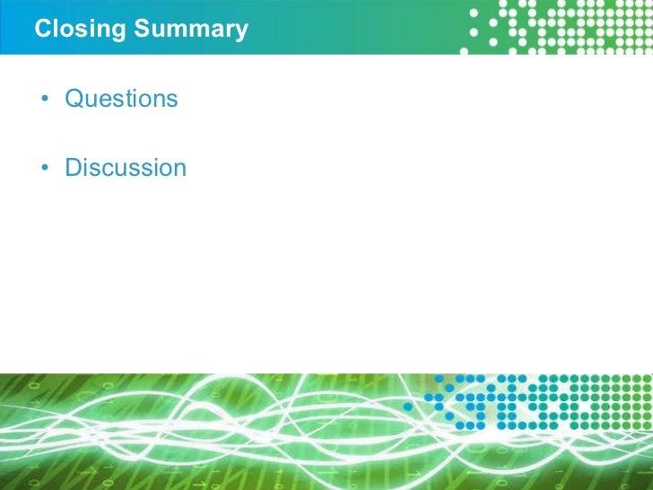 Closing Summary <ul><li>Questions </li></ul><ul><li>Discussion </li></ul>
