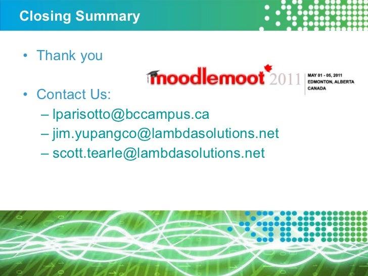 Closing Summary <ul><li>Thank you </li></ul><ul><li>Contact Us: </li></ul><ul><ul><li>[email_address] </li></ul></ul><ul><...