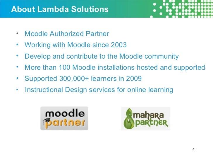 About Lambda Solutions <ul><li>Moodle Authorized Partner </li></ul><ul><li>Working with Moodle since 2003 </li></ul><ul><l...
