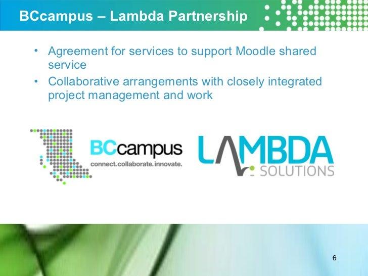 BCcampus – Lambda Partnership <ul><li>Agreement for services to support Moodle shared service </li></ul><ul><li>Collaborat...