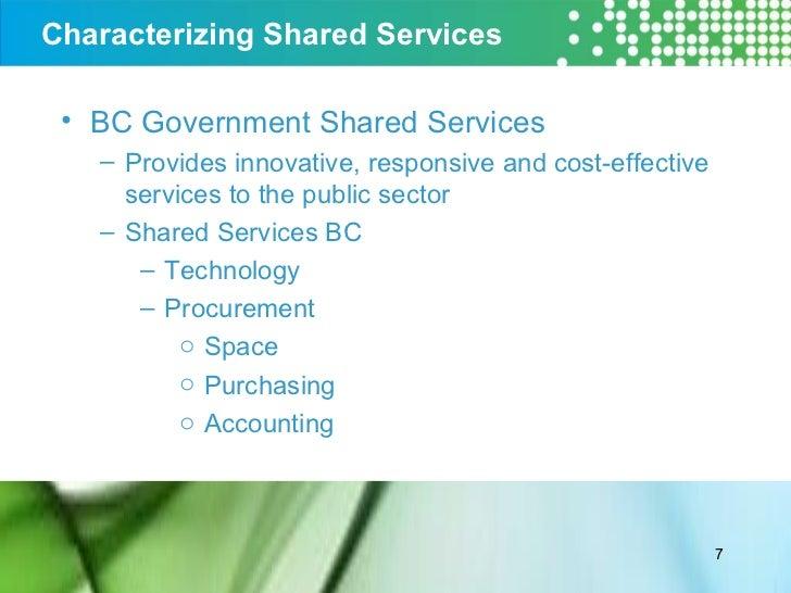 Characterizing Shared Services  <ul><li>BC Government Shared Services  </li></ul><ul><ul><li>Provides innovative, responsi...