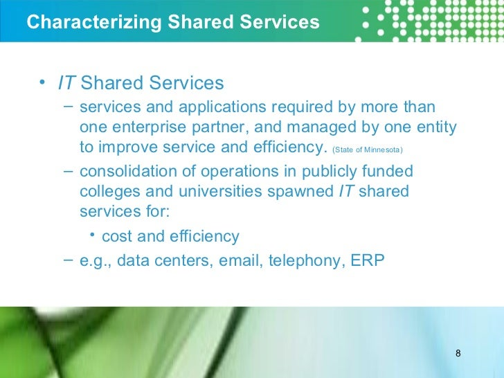 Characterizing Shared Services  <ul><li>IT  Shared Services  </li></ul><ul><ul><li>services and applications required by m...