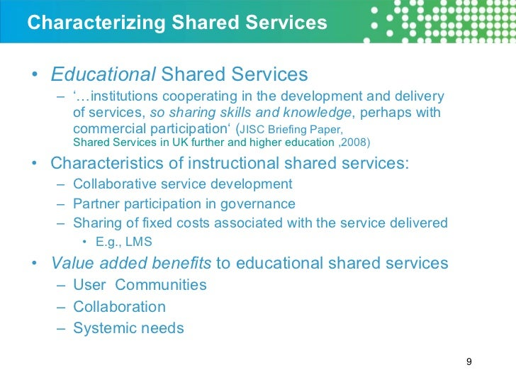 <ul><li>Educational  Shared Services </li></ul><ul><ul><li>'… institutions cooperating in the development and delivery of ...