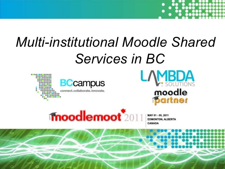 Multi-institutional Moodle Shared Services in BC