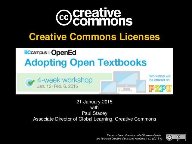 Creative Commons Licenses 21-January-2015 with Paul Stacey Associate Director of Global Learning, Creative Commons Except ...
