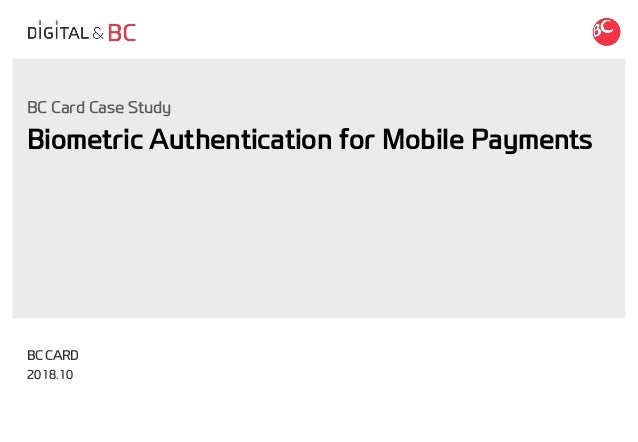Biometric Authentication for Mobile Payments BC CARD 2018.10 BC Card Case Study