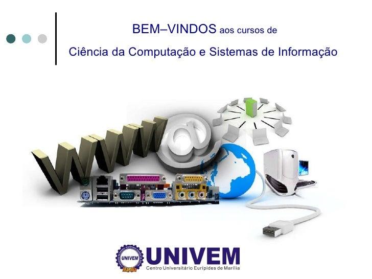 BEM–VINDOS  aos cursos de Ciência da Computação e Sistemas de Informação